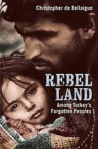 Rebel land : among Turkey's forgotten peoples