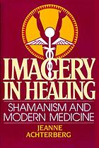Imagery in healing : shamanism and modern medicine