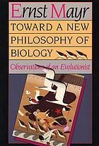 Toward a new philosophy of biology : observations of an evolutionist