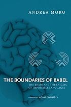 The boundaries of Babel : the brain and the enigma of impossible languages