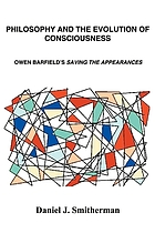Philosophy and the Evolution of Consciousness : Owen Barfield's Saving the Appearances