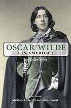 Oscar Wilde in America : the interviews