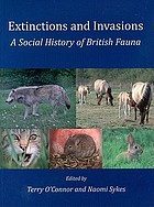 Extinctions and invasions : a social history of British fauna