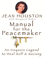 Manual for the peacemaker : an Iroquois legend to heal self & society