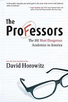 The professors : the 101 most dangerous academics in America