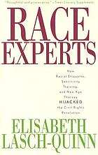 Race experts : how racial etiquette, sensitivity training, and new age therapy hijacked the civil rights revolution