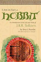 I am in fact a hobbit : an introduction to the life and works of J.R.R. Tolkien