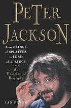 Peter Jackson : from Prince of splatter to Lord of the rings