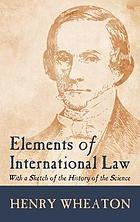 Elements of international law : with a sketch of the history of the science