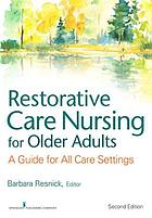 Restorative Care Nursing for Older Adults : a Guide for All Care Settings