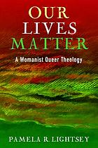 Our Lives Matter : a Womanist Queer Theology.