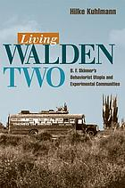 Living Walden Two : B.F. Skinner's behaviorist utopia and experimental communities