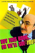 Buy this book - or we'll sue you! : outrageous lawsuits, outlandish settlements
