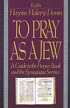 To pray as a Jew : a guide to the prayer book and the synagogue service