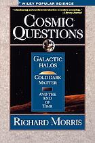 Cosmic questions : galactic halos, cold dark matter, and the end of time
