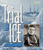 Trial by ice : a photobiography of Sir Ernest Shackleton