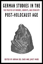 German studies in the post-Holocaust age : the politics of memory, identity, and ethnicity ; [selected proceedings of a symposium held at the University of Colorado at Boulder in 1995]