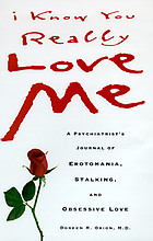 I know you really love me : a psychiatrist's journal of erotomania, stalking, and obsessive love