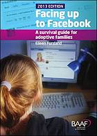 Facing up to Facebook : a survival guide for adoptive families