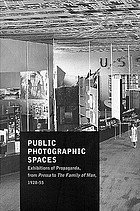 Public photographic spaces : exhibitions of Propaganda, from Pressa to The Family of Man, 1928-55