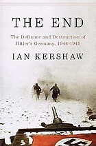 The end : the defiance and destruction of Hitler's Germany, 1944-1945