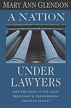 A nation under lawyers : how the crisis in the legal profession is transforming American society