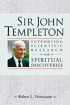 Sir John Templeton : supporting scientific research for spiritual discoveries