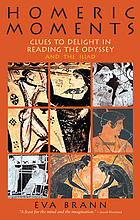 Homeric moments : clues to delight in reading the Odyssey and the Iliad
