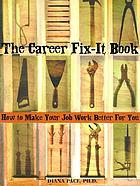 The career fix-it book : how to make your job work better for you