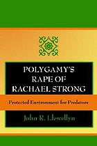 Polygamy's rape of Rachael Strong : protected environment for predators