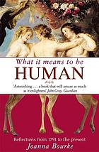 What it means to be human : reflections from 1791 to the present