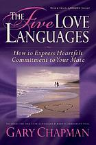 The five love languages : how to express heartfelt commitment to your mate