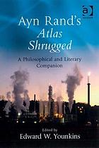 Ayn Rand's Atlas shrugged : a philosophical and literary companion