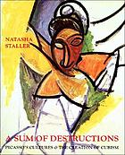 A sum of destructions : Picasso's cultures & the creation of Cubism