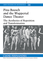 Pina Bausch and the Wuppertal Dance Theater : the aesthetics of repetition and transformation