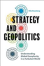 STRATEGY AND GEOPOLITICS : understanding global complexity in a turbulent world.