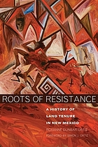Roots of resistance : a history of land tenure in New Mexico