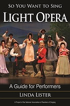So you want to sing light opera : a guide for performers