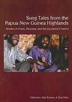 Sung tales from the Papua New Guinea highlands : studies in form, meaning, and sociocultural context