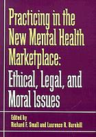 Practicing in the new mental health marketplace : ethical, legal, and moral issues