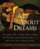 All about dreams : everything you need to know about why we have them, what they mean, and how to put them to work for you