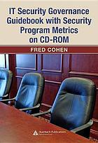 IT Security Governance Guidebook with Security Program Metrics on CD-ROM.
