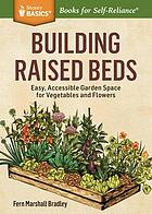Building raised beds : easy, accessible garden space for vegetables and flowers