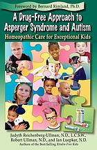 A drug-free approach to Asperger syndrome and autism : homeopathic care for exceptional kids