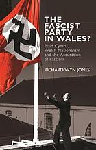 The fascist party in Wales? : Plaid Cymru, Welsh nationalism and the accusation of fascism