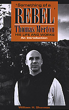 'Something of a rebel' : Thomas Merton, his life and works : an introduction