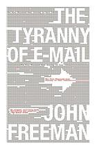 The tyranny of e-mail : the four-thousand-year journey to your inbox