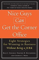 Nice guys can get the corner office : eight strategies for winning in business without being a jerk