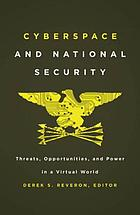 Cyberspace and national security : threats, opportunities, and power in a virtual world