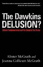 The Dawkins delusion : atheist fundamentalism and the denial of the divine